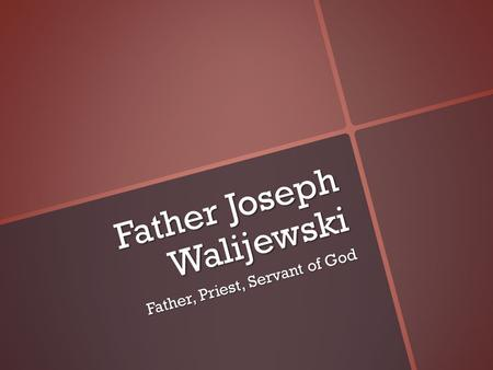 Father Joseph Walijewski Father, Priest, Servant of God.