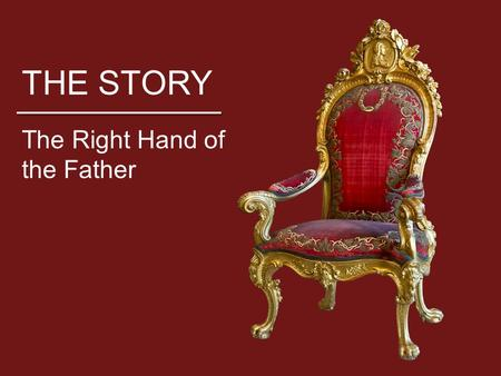 THE STORY The Right Hand of the Father. THE STORY Who is Jesus? Above all, he is the savior, but what does that mean? How does Jesus become Savior? If.