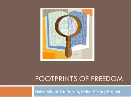 FOOTPRINTS OF FREEDOM University of California, Irvine History Project.