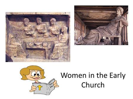 "Women in the Early Church. Women: Called to be Apostles An apostle is – One of the close followers of Jesus – One who ""goes out"" to teach and preach Jesus'"