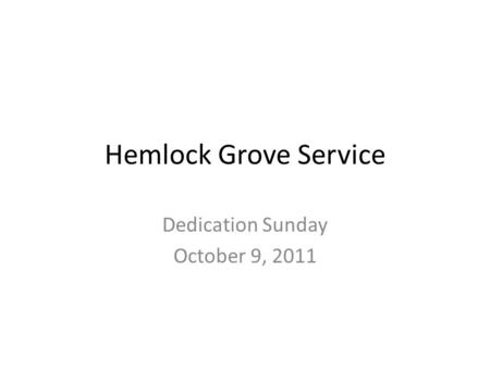 Hemlock Grove Service Dedication Sunday October 9, 2011.
