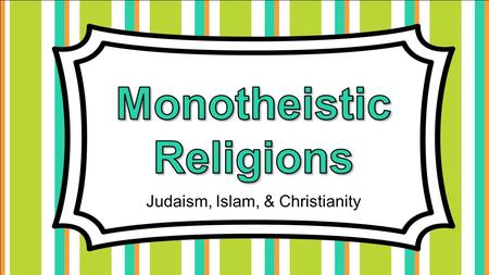 Judaism, Islam, & Christianity. Standards SS6G11 The student will describe the cultural characteristics of Europe. b. Describe the major religions in.
