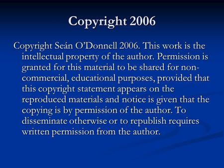 Copyright 2006 Copyright Seán O'Donnell 2006. This work is the intellectual property of the author. Permission is granted for this material to be shared.