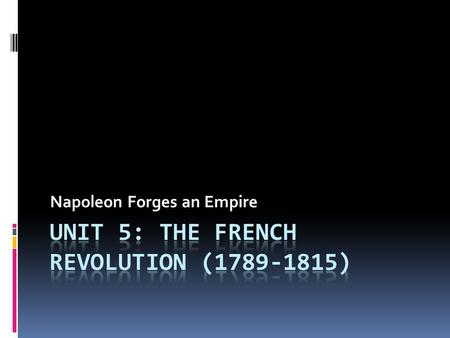 Napoleon Forges an Empire. Napoleon Bonaparte (1769-1821)  Born on island of Corsica  Military School at 9 yrs. & lieutenant in artillery at 16.  Only.