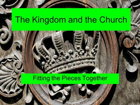 The Kingdom and the Church Fitting the Pieces Together.