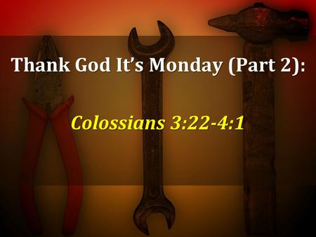 Thank God It's Monday (Part 2): Colossians 3:22-4:1.