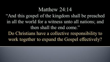 "Matthew 24:14 ""And this gospel of the kingdom shall be preached in all the world for a witness unto all nations; and then shall the end come."" Do Christians."