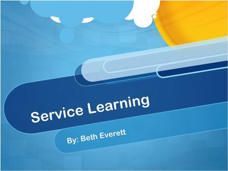 Service Learning By: Beth Everett. Definition of Service Learning Service learning can often be described as a time when one serves other people through.