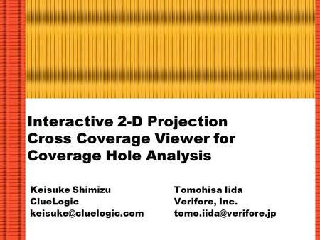 Interactive 2-D Projection Cross Coverage Viewer for Coverage Hole Analysis Keisuke Shimizu ClueLogic Tomohisa Iida Verifore, Inc.