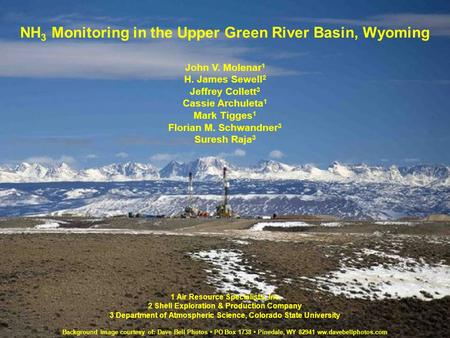 NH 3 Monitoring in the Upper Green River Basin, Wyoming John V. Molenar 1 H. James Sewell 2 Jeffrey Collett 3 Cassie Archuleta 1 Mark Tigges 1 Florian.