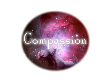 "A Heart of Compassion Colossians 3:12-13 Not overlooking or tolerating sin ""to have pity, a feeling of distress through the ills of others"" (Vine) Compassion."