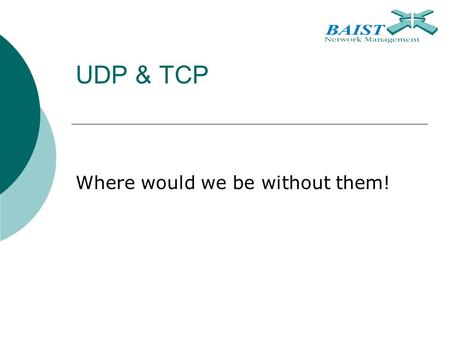 UDP & TCP Where would we be without them!. UDP User Datagram Protocol.