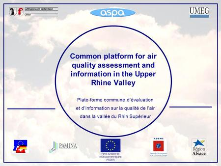 Fonds européen de développement régional (FEDER) Common platform for air quality assessment and information in the Upper Rhine Valley Plate-forme commune.