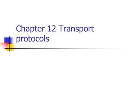 Chapter 12 Transport protocols. Outline 12.1 introduction 12.2 TCP/IP protocol suite.
