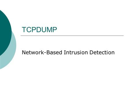 TCPDUMP Network-Based Intrusion Detection. Description  Packet sniffing is the heart of intrusion detection and of understanding what is actually occurring.