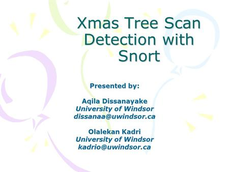Xmas Tree Scan Detection with Snort Presented by: Aqila Dissanayake University of Windsor Olalekan Kadri University of Windsor