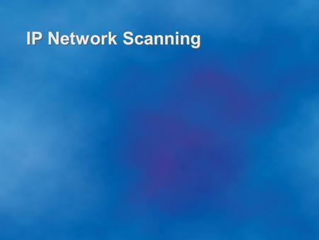 IP Network Scanning. 2 Outline What is IP network scanning? What is IP network scanning? Concepts, motivation Concepts, motivation Example Tool Example.