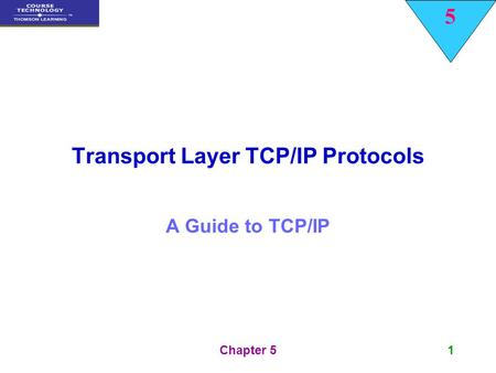5 Chapter 51 Transport Layer TCP/IP Protocols A Guide to TCP/IP.