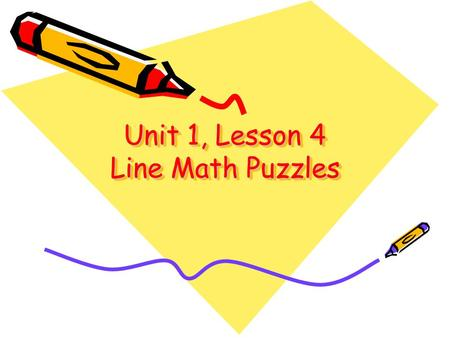 Unit 1, Lesson 4 Line Math Puzzles. Goals Develop mathematical reasoning Practice addition facts.