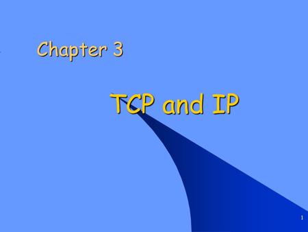 1 Chapter 3 TCP and IP. Chapter 3 TCP and IP 2 Introduction Transmission Control Protocol (TCP) Transmission Control Protocol (TCP) User Datagram Protocol.