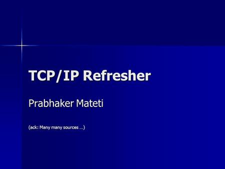 Prabhaker Mateti (ack: Many many sources …)