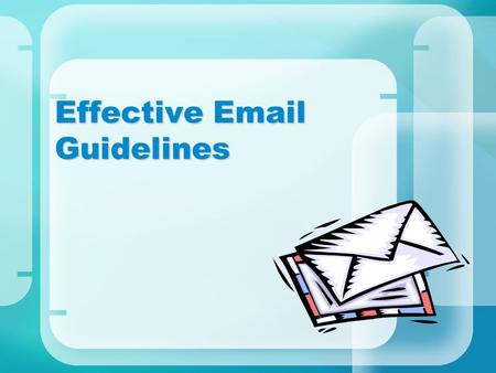 Effective <strong>Email</strong> Guidelines. Contents  <strong>Email</strong> Has Become Ineffective  Poor Usage Examples  Use Smart Subject Lines  Think Before You Click  Write for.