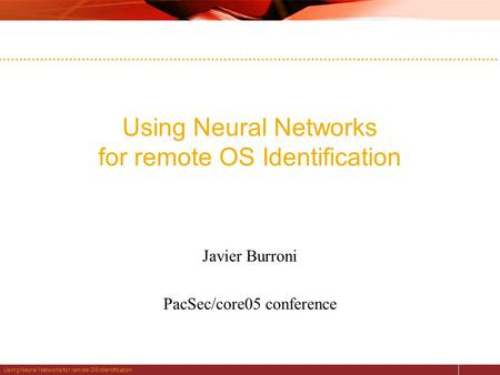 Using Neural Networks for remote OS Identification Javier Burroni PacSec/core05 conference.
