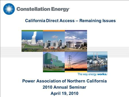 California Direct Access – Remaining Issues Power Association of Northern California 2010 Annual Seminar April 19, 2010.