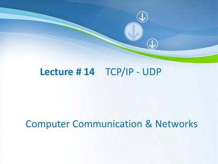 Lecture # 14 TCP/IP - UDP Computer Communication & Networks.