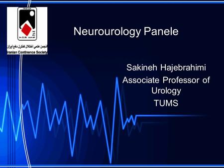 Neurourology Panele Sakineh Hajebrahimi Associate Professor of Urology TUMS.