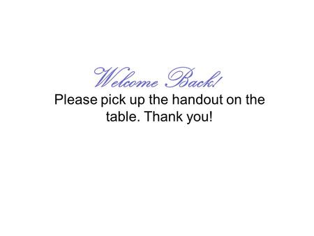 Please pick up the handout on the table. Thank you!