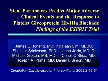 Stent Parameters Predict Major Adverse Clinical Events and the Response to Platelet Glycoprotein IIb/IIIa Blockade Findings of the ESPRIT Trial James E.