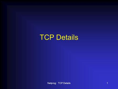 "Netprog: TCP Details1 TCP Details. Netprog: TCP Details2 TCP Lingo When a client requests a connection, it sends a ""SYN"" segment (a special TCP segment)"