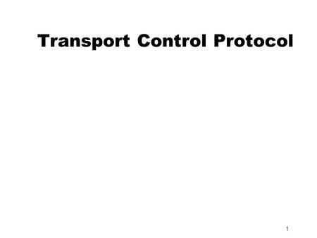 1 Transport Control Protocol. 2 Header Identifies the port number of a source application program. Used by the receiver to reply. (16-bit). Identifies.