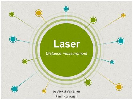 Laser ​ Distance measurement ​ by Aleksi Väisänen ​ Pauli Korhonen.