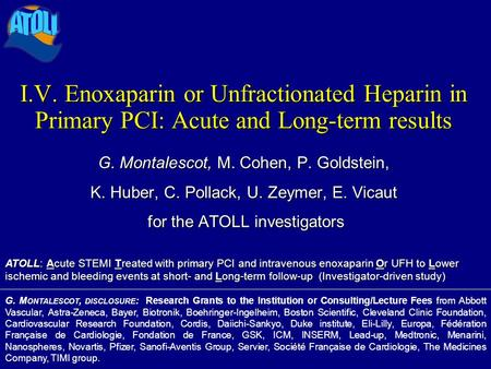 I.V. Enoxaparin or Unfractionated Heparin in Primary PCI: Acute and Long-term results G. M ONTALESCOT, DISCLOSURE : Research Grants to the Institution.