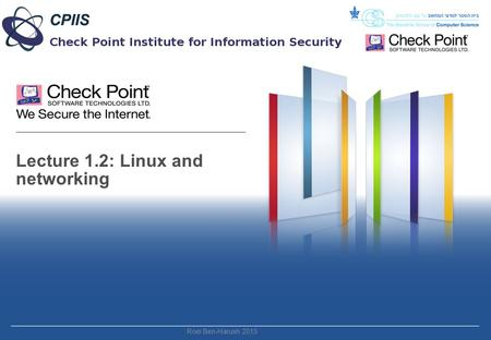 Lecture 1.2: Linux and networking Roei Ben-Harush 2015.