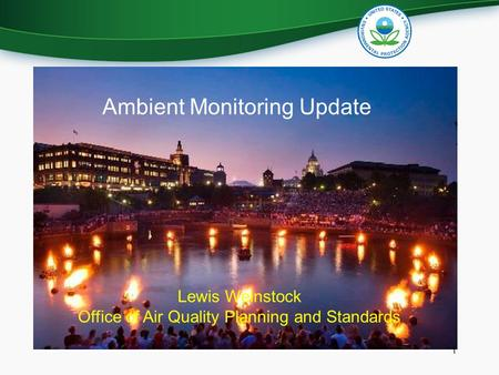 Lewis Weinstock Office of Air Quality Planning and Standards Ambient Monitoring Update 1.