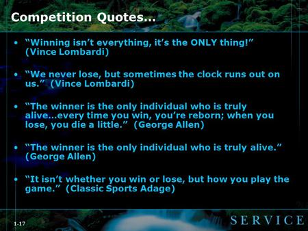 "1-17 Competition Quotes… ""Winning isn't everything, it's the ONLY thing!"" (Vince Lombardi) ""We never lose, but sometimes the clock runs out on us."" (Vince."