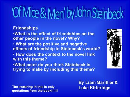 Friendships What is the effect of friendships on the other people in the novel? Why? What are the positive and negative effects of friendship in Steinbeck's.