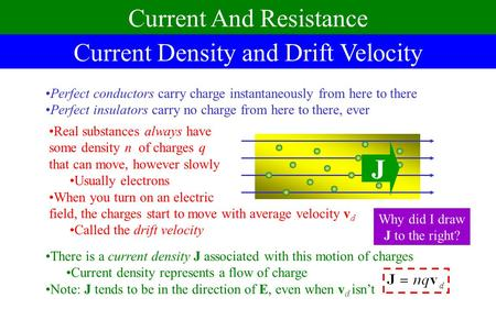 Current Density and Drift Velocity Current And Resistance Perfect conductors carry charge instantaneously from here to there Perfect insulators carry.