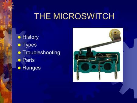 THE MICROSWITCH History Types Troubleshooting Parts Ranges.