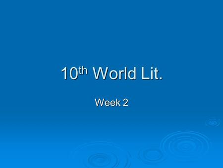 10 th World Lit. Week 2. 10 th ENG. II Mon., Aug. 25 th  TODAY'S OBJECTIVES DOL/Voc. Sheet DOL/Voc. Sheet Check Website/Binder (organize) Check Website/Binder.