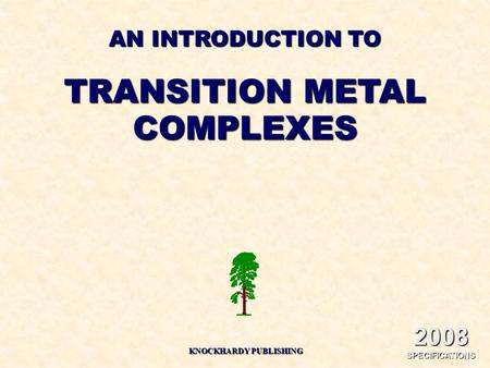AN INTRODUCTION TO TRANSITION METAL COMPLEXES KNOCKHARDY PUBLISHING 2008 SPECIFICATIONS.