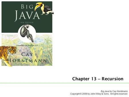 Big Java by Cay Horstmann Copyright © 2009 by John Wiley & Sons. All rights reserved. Chapter 13 – Recursion.