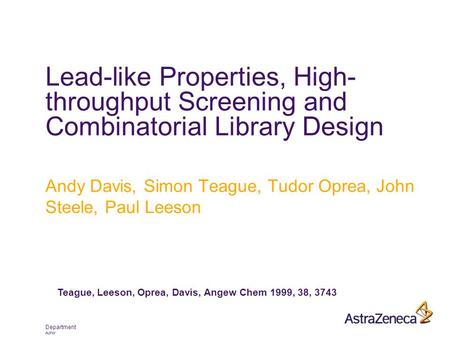 Department Author Lead-like Properties, High- throughput Screening and Combinatorial Library Design Andy Davis, Simon Teague, Tudor Oprea, John Steele,