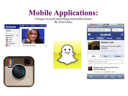 Mobile Applications: Changes in social networking and mobile phones By Elias Chesy.