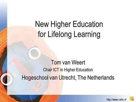 New Higher Education for Lifelong Learning Tom van Weert Chair ICT in Higher Education Hogeschool van Utrecht, The Netherlands.