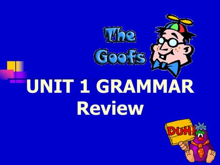 UNIT 1 GRAMMAR Review Can you find and correct the Goof? Angela drop her brother off at kindergarten before she went to her own classroom.