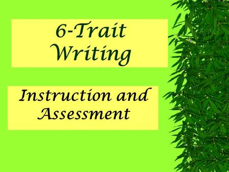 6-Trait Writing Instruction and Assessment Models of Writing  Read Redwoods and Mouse Alert..  Make notes on the NOTES page for discussion on the qualities.